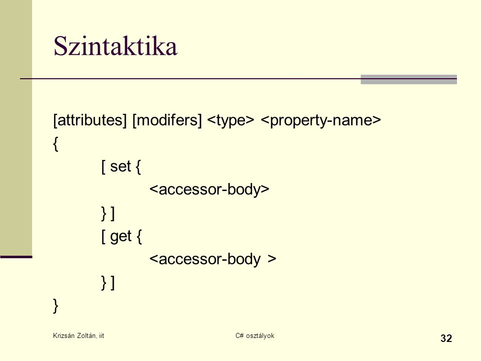 Szintaktika [attributes] [modifers] <type> <property-name>
